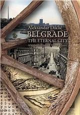 Belgrade the Eternal City : a sentimental journey through history