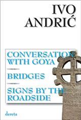 Conversation With Goya.Bridges.Signs By The Roadside / Razgovor sa Gojom.Mostovi.Znakovi pored puta