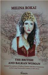 The British and Balkan Woman:British Perceptions of Balkan Women and their Femininity in the Long Nineteenth Century (1789-1914)