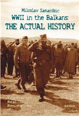 WWII in the Balkans : the Actual History